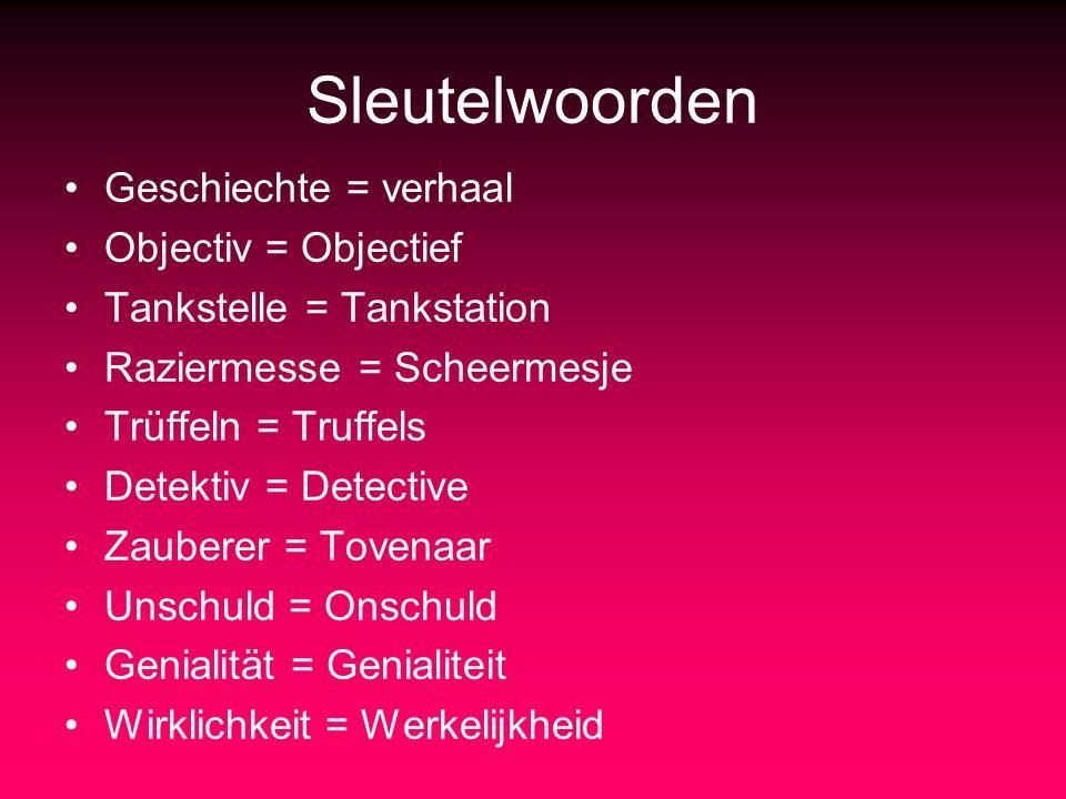 Sleutelwoorden Geschiechte = verhaal Objectiv = Objectief Tankstelle = Tankstation Raziermesse = Scheermesje Trüffeln = Truffels Detektiv = Detective