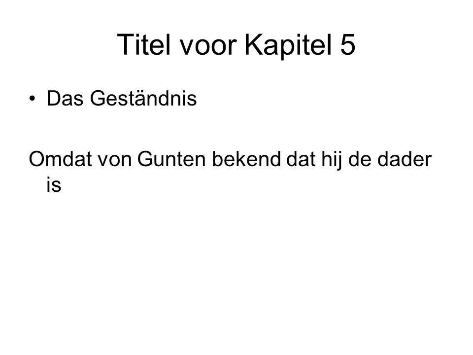 Titel voor Kapitel 5 Das Geständnis Omdat von Gunten bekend dat hij de dader is