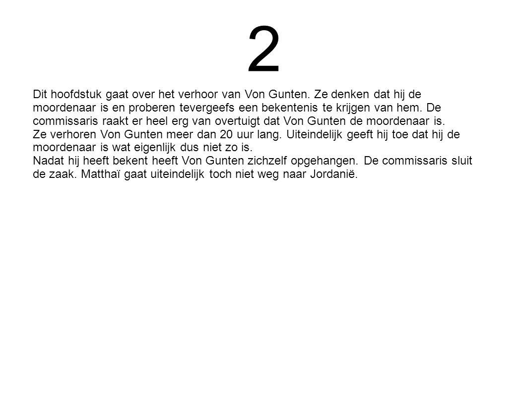 2 Dit hoofdstuk gaat over het verhoor van Von Gunten. Ze denken dat hij de moordenaar is en proberen tevergeefs een bekentenis te krijgen van hem. De