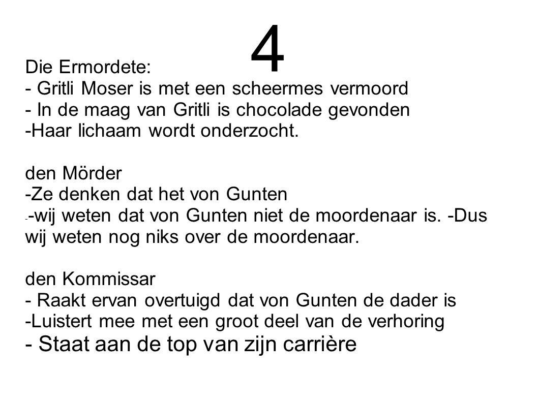 4 Die Ermordete: - Gritli Moser is met een scheermes vermoord - In de maag van Gritli is chocolade gevonden -Haar lichaam wordt onderzocht. den Mörder