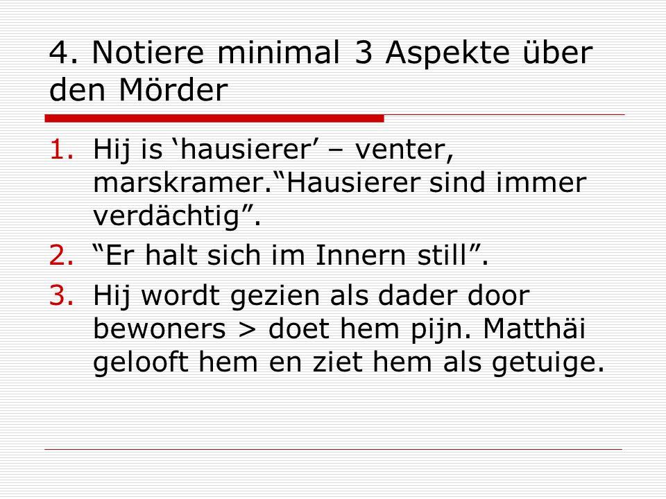 """4. Notiere minimal 3 Aspekte über den Mörder 1.Hij is 'hausierer' – venter, marskramer.""""Hausierer sind immer verdächtig"""". 2.""""Er halt sich im Innern st"""