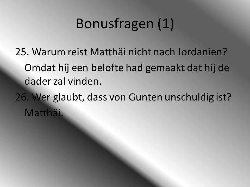 Bonusfragen (1) 25. Warum reist Matthäi nicht nach Jordanien? Omdat hij een belofte had gemaakt dat hij de dader zal vinden. 26. Wer glaubt, dass von