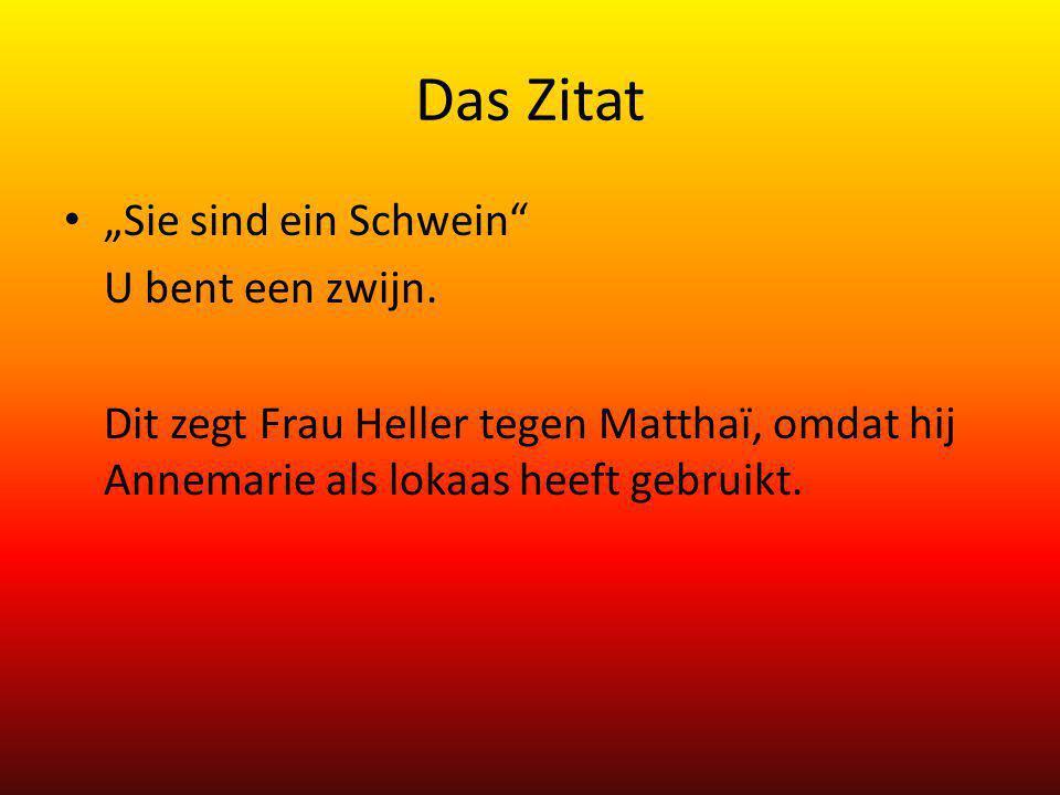"""Das Zitat """"Sie sind ein Schwein"""" U bent een zwijn. Dit zegt Frau Heller tegen Matthaï, omdat hij Annemarie als lokaas heeft gebruikt."""