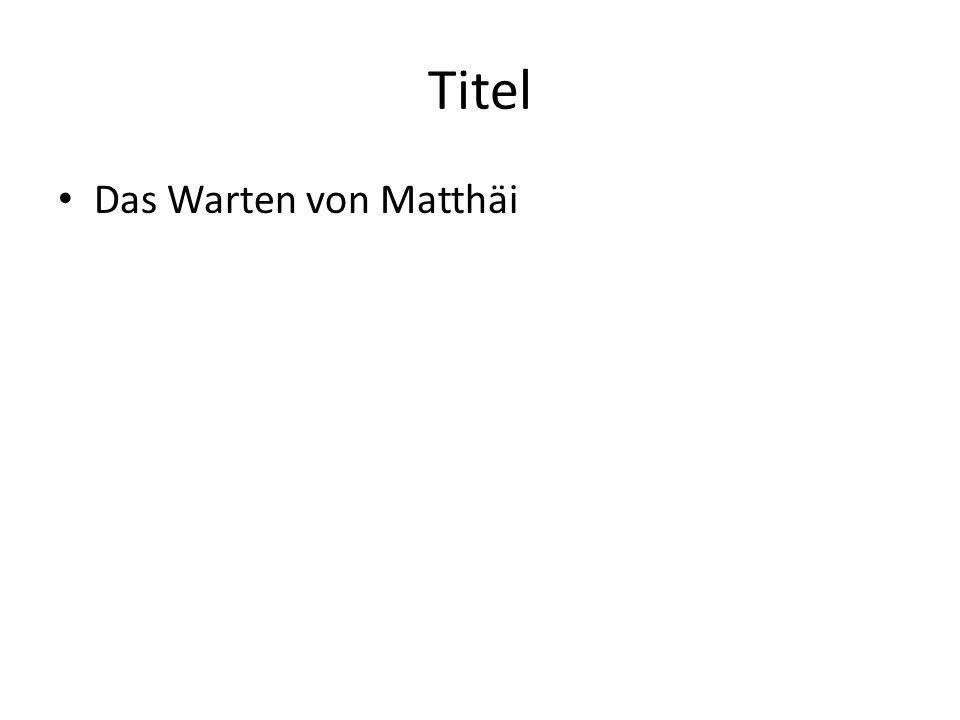 Titel Das Warten von Matthäi