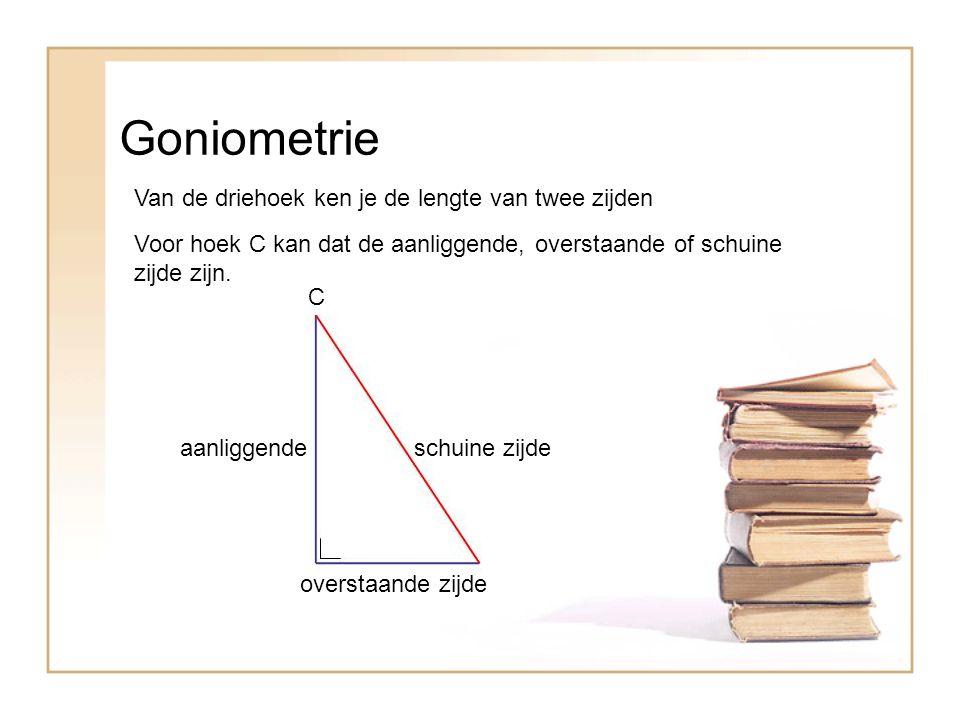 Goniometrie Van de driehoek ken je de lengte van twee zijden Voor hoek C kan dat de aanliggende, overstaande of schuine zijde zijn. C aanliggendeschui
