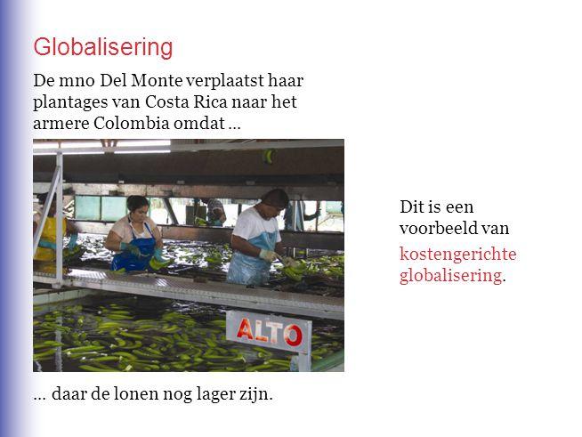 Globalisering De mno Del Monte verplaatst haar plantages van Costa Rica naar het armere Colombia omdat......