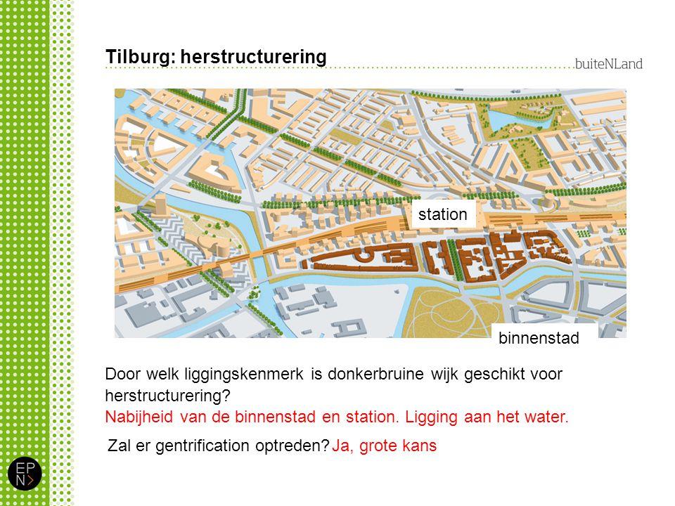 Tilburg: herstructurering Door welk liggingskenmerk is donkerbruine wijk geschikt voor herstructurering.