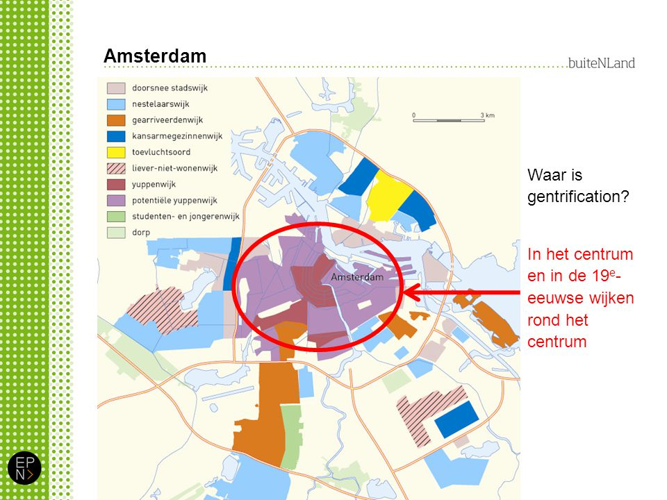 Amsterdam Waar is gentrification? In het centrum en in de 19 e - eeuwse wijken rond het centrum