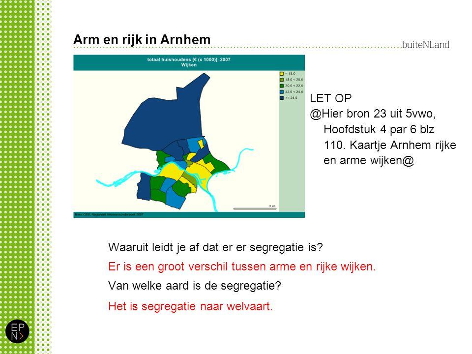Arm en rijk in Arnhem Het is segregatie naar welvaart.