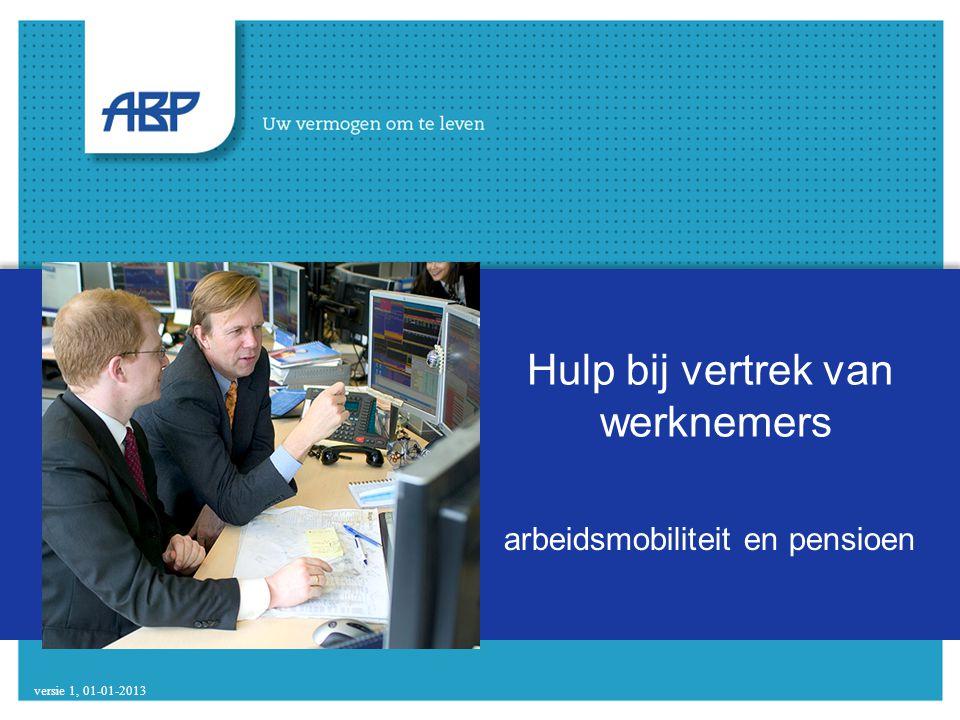 Hulp bij vertrek van werknemers arbeidsmobiliteit en pensioen 09-02-2012 versie 1, 01-01-2013