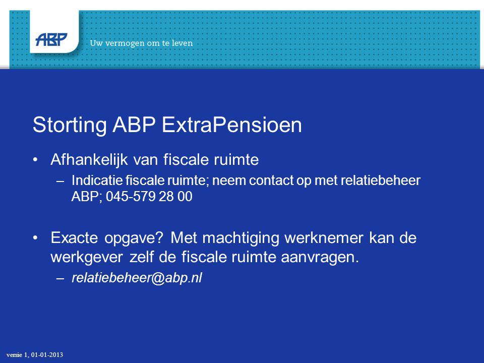 Storting ABP ExtraPensioen Afhankelijk van fiscale ruimte –Indicatie fiscale ruimte; neem contact op met relatiebeheer ABP; 045-579 28 00 Exacte opgav