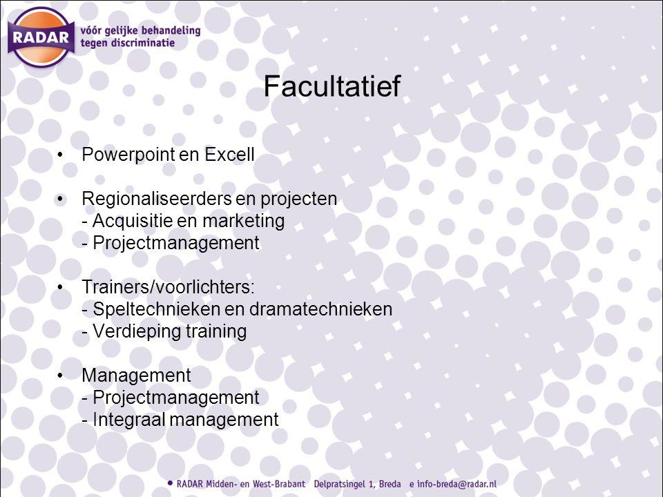 Facultatief Powerpoint en Excell Regionaliseerders en projecten - Acquisitie en marketing - Projectmanagement Trainers/voorlichters: - Speltechnieken