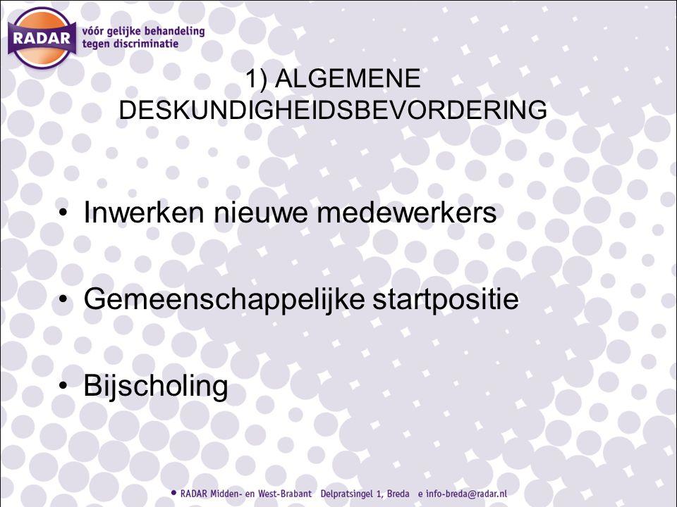 1) ALGEMENE DESKUNDIGHEIDSBEVORDERING Inwerken nieuwe medewerkers Gemeenschappelijke startpositie Bijscholing