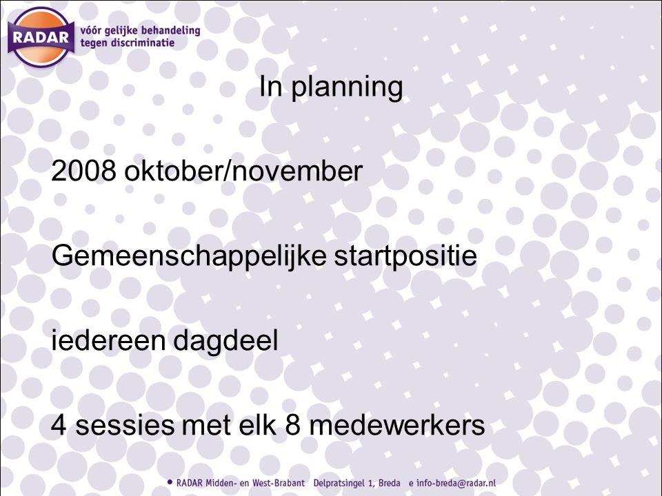 In planning 2008 oktober/november Gemeenschappelijke startpositie iedereen dagdeel 4 sessies met elk 8 medewerkers