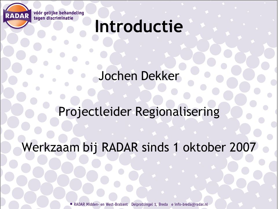 Introductie Jochen Dekker Projectleider Regionalisering Werkzaam bij RADAR sinds 1 oktober 2007