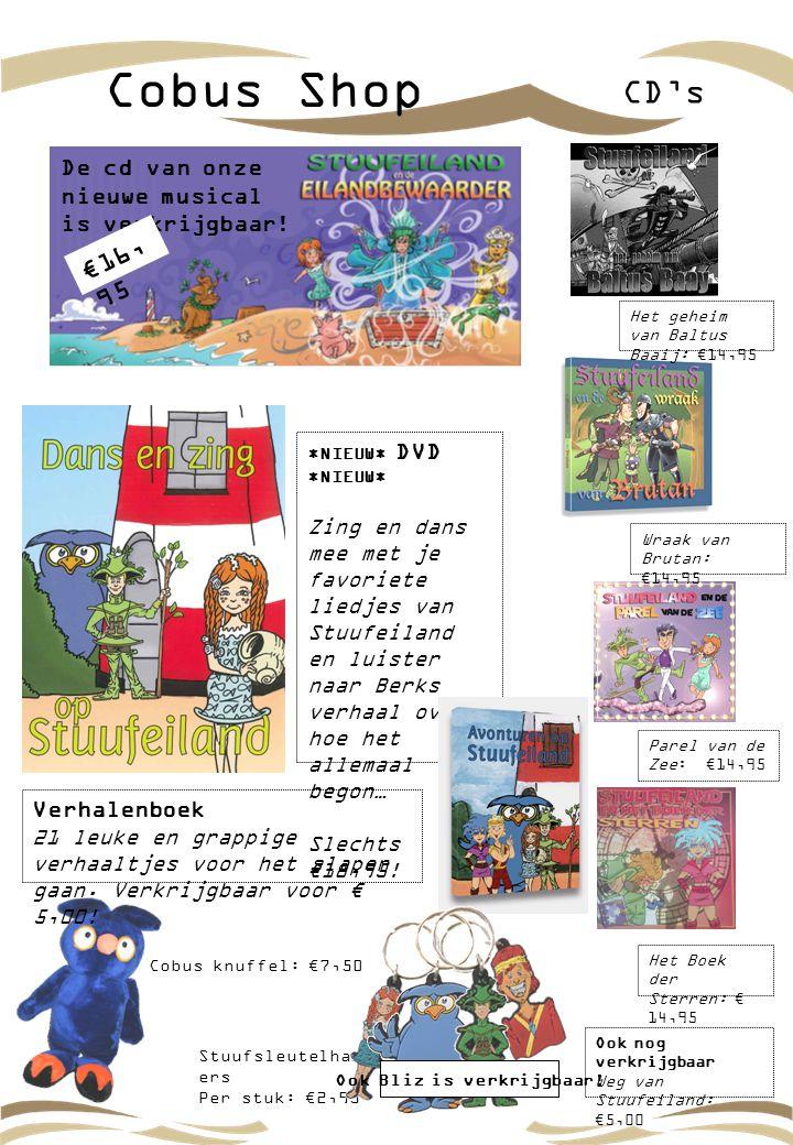 Cobus Shop CD's Parel van de Zee: €14,95 Het Boek der Sterren: € 14,95 Stuufsleutelhang ers Per stuk: €2,95 Cobus knuffel: €7,50 Wraak van Brutan: €14