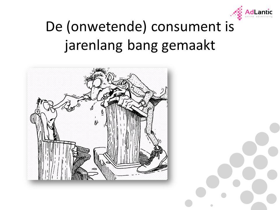 De (onwetende) consument is jarenlang bang gemaakt