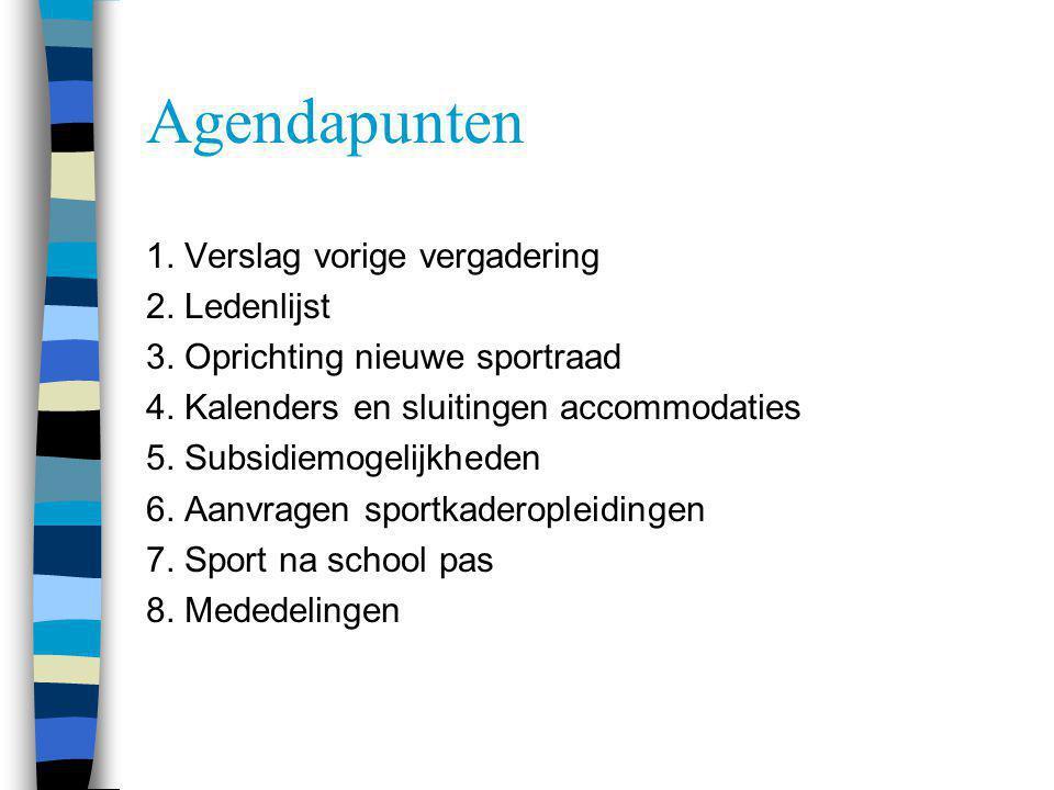 Agendapunten 1. Verslag vorige vergadering 2. Ledenlijst 3. Oprichting nieuwe sportraad 4. Kalenders en sluitingen accommodaties 5. Subsidiemogelijkhe