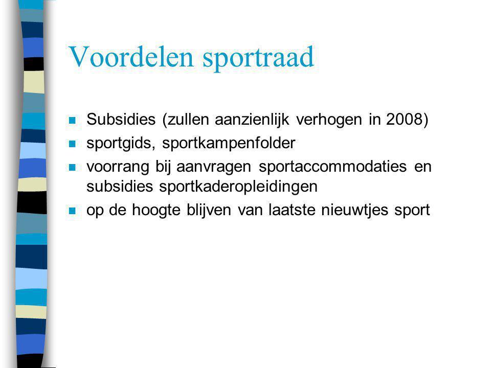 Voordelen sportraad n Subsidies (zullen aanzienlijk verhogen in 2008) n sportgids, sportkampenfolder n voorrang bij aanvragen sportaccommodaties en su