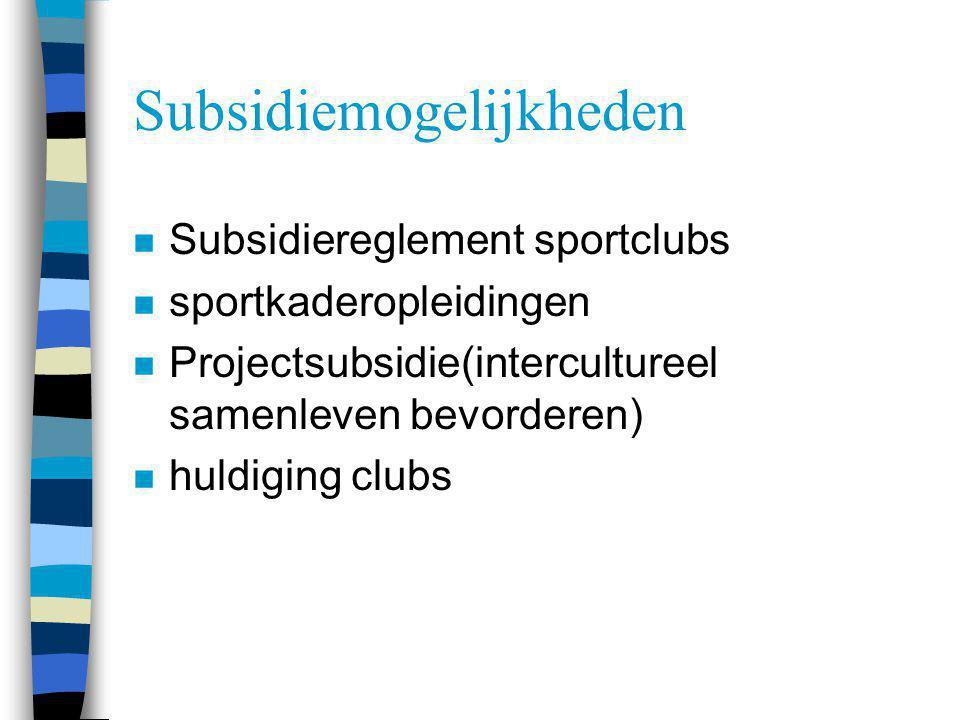 Subsidiemogelijkheden n Subsidiereglement sportclubs n sportkaderopleidingen n Projectsubsidie(intercultureel samenleven bevorderen) n huldiging clubs