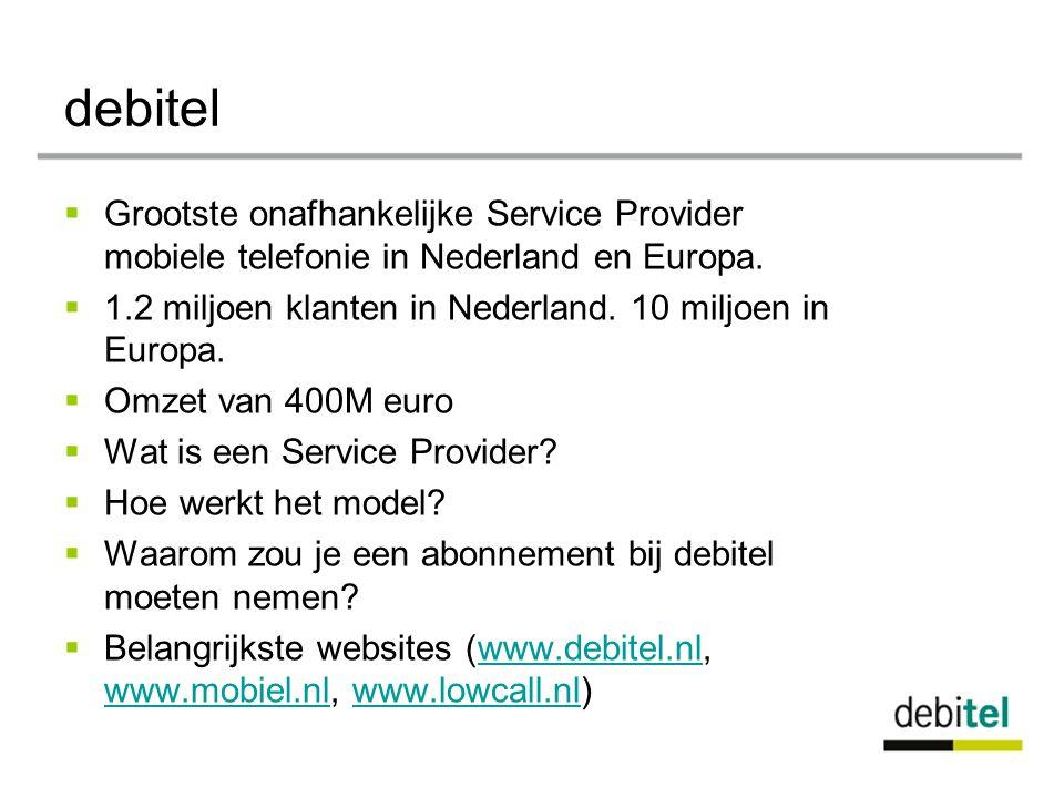 debitel  Grootste onafhankelijke Service Provider mobiele telefonie in Nederland en Europa.  1.2 miljoen klanten in Nederland. 10 miljoen in Europa.
