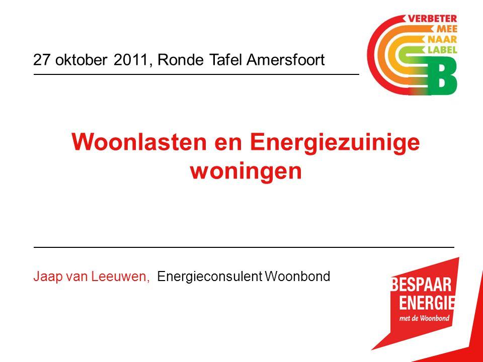 Woonlasten en Energiezuinige woningen Jaap van Leeuwen, Energieconsulent Woonbond 27 oktober 2011, Ronde Tafel Amersfoort