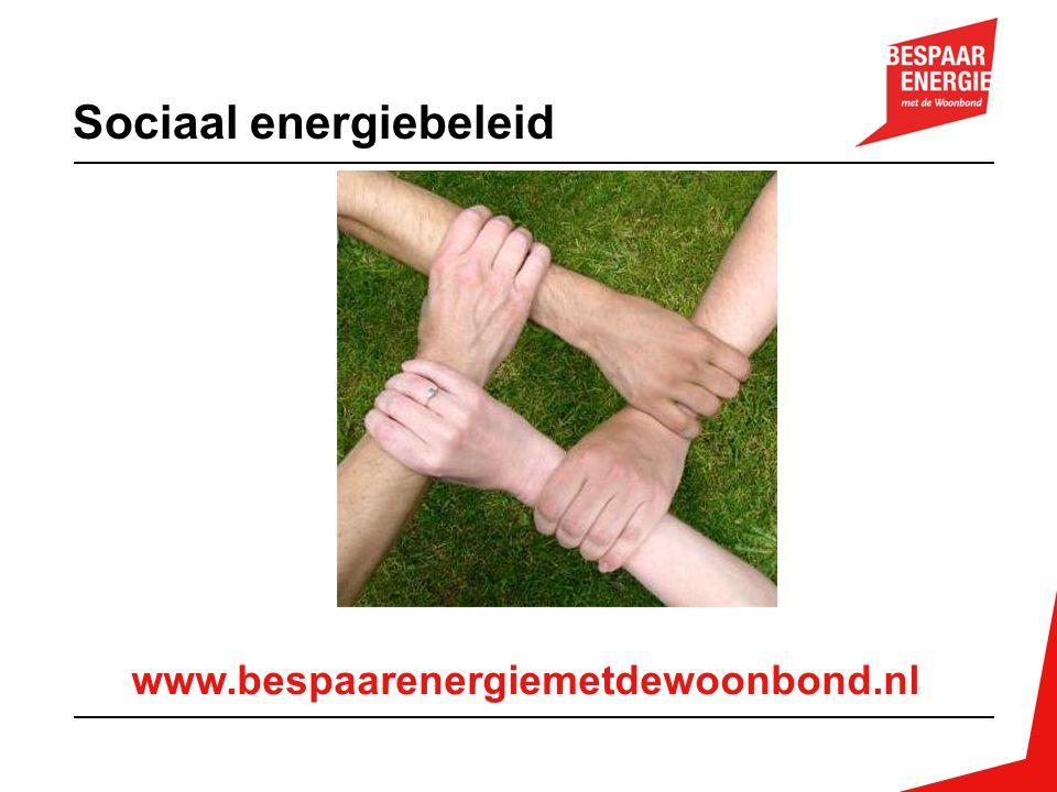 www.bespaarenergiemetdewoonbond.nl Sociaal energiebeleid