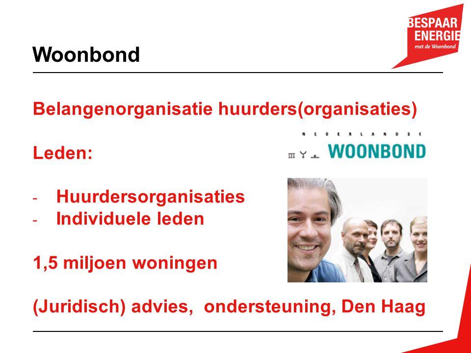 Belangenorganisatie huurders(organisaties) Leden: - Huurdersorganisaties - Individuele leden 1,5 miljoen woningen (Juridisch) advies, ondersteuning, D