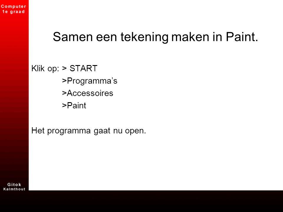 Samen een tekening maken in Paint. Klik op: > START >Programma's >Accessoires >Paint Het programma gaat nu open.