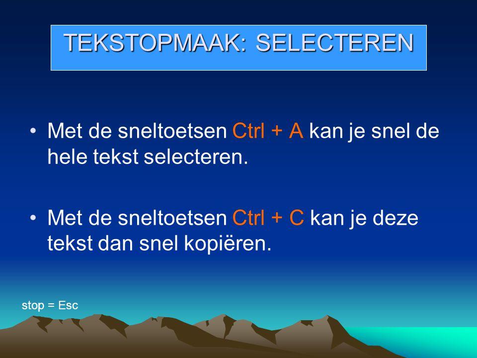 TEKSTOPMAAK: SELECTEREN Met de sneltoetsen Ctrl + A kan je snel de hele tekst selecteren. Met de sneltoetsen Ctrl + C kan je deze tekst dan snel kopië