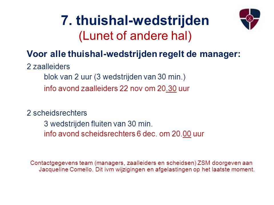7. thuishal-wedstrijden (Lunet of andere hal) Voor alle thuishal-wedstrijden regelt de manager: 2 zaalleiders blok van 2 uur (3 wedstrijden van 30 min