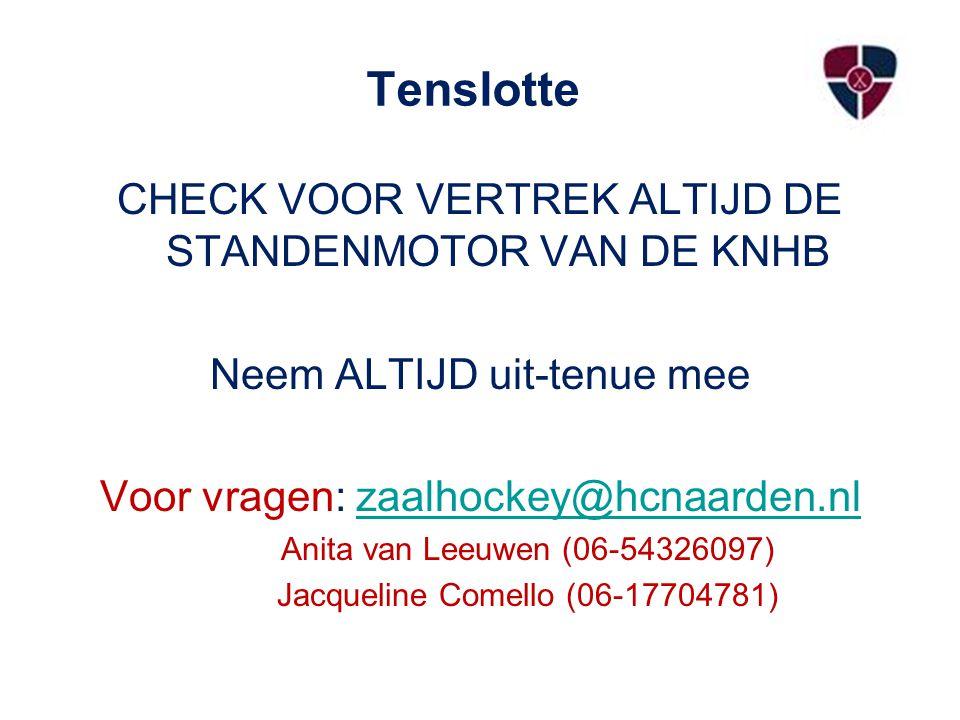 Tenslotte CHECK VOOR VERTREK ALTIJD DE STANDENMOTOR VAN DE KNHB Neem ALTIJD uit-tenue mee Voor vragen: zaalhockey@hcnaarden.nlzaalhockey@hcnaarden.nl