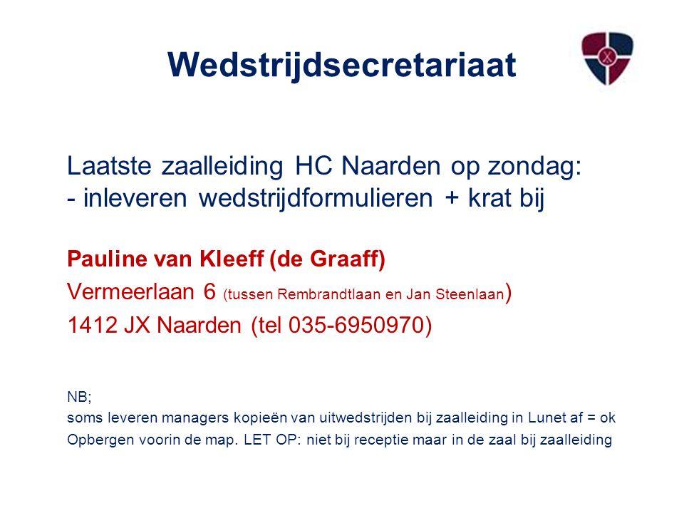 Wedstrijdsecretariaat Laatste zaalleiding HC Naarden op zondag: - inleveren wedstrijdformulieren + krat bij Pauline van Kleeff (de Graaff) Vermeerlaan