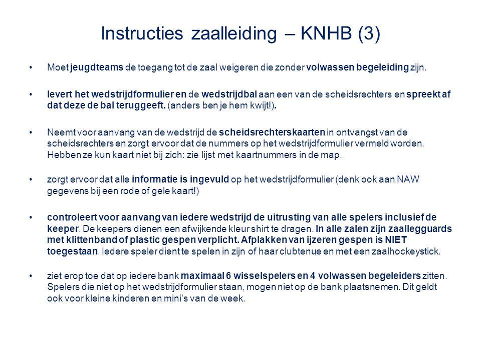 Instructies zaalleiding – KNHB (3) Moet jeugdteams de toegang tot de zaal weigeren die zonder volwassen begeleiding zijn. levert het wedstrijdformulie