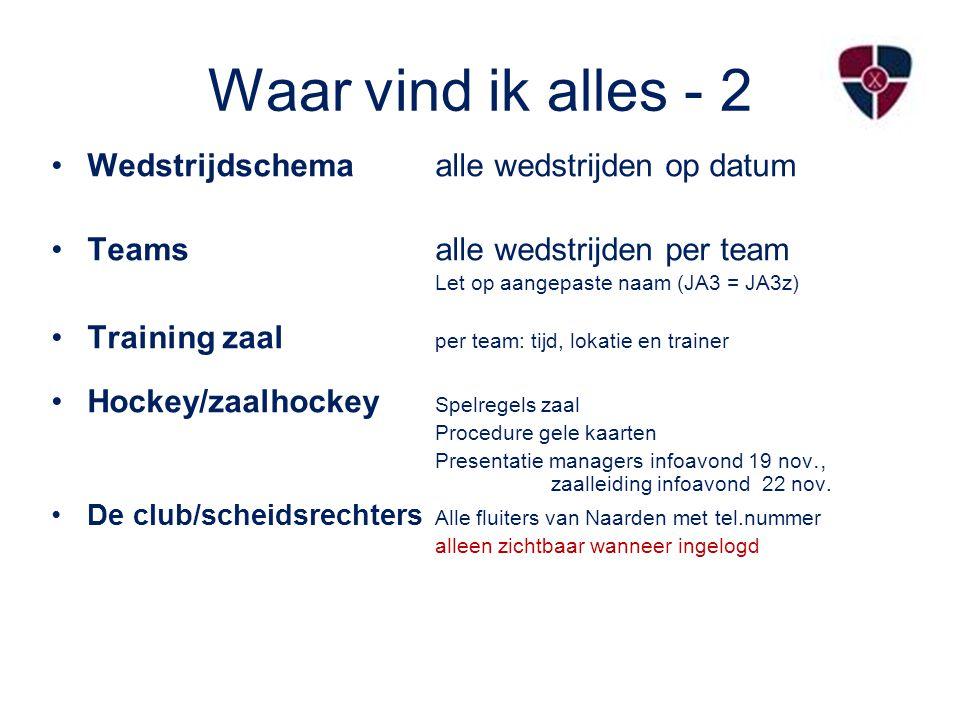 Waar vind ik alles - 2 Wedstrijdschemaalle wedstrijden op datum Teams alle wedstrijden per team Let op aangepaste naam (JA3 = JA3z) Training zaal per