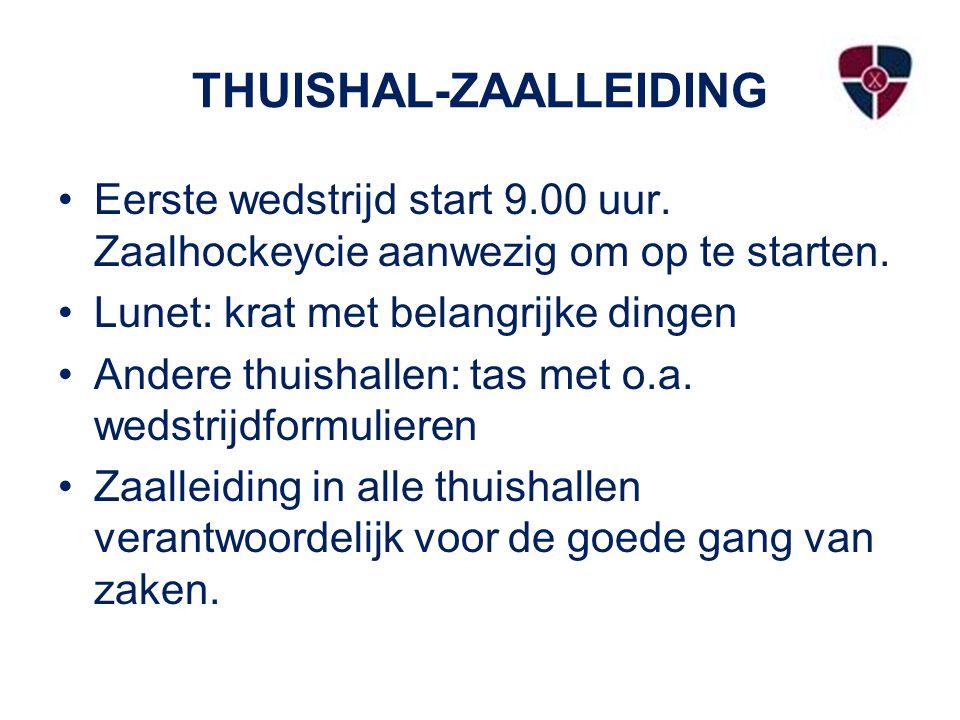 THUISHAL-ZAALLEIDING Eerste wedstrijd start 9.00 uur. Zaalhockeycie aanwezig om op te starten. Lunet: krat met belangrijke dingen Andere thuishallen: