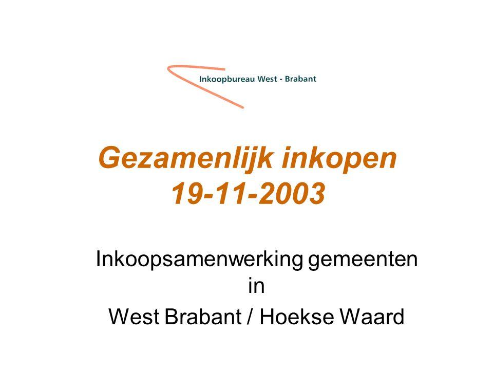 Gezamenlijk inkopen 19-11-2003 Inkoopsamenwerking gemeenten in West Brabant / Hoekse Waard