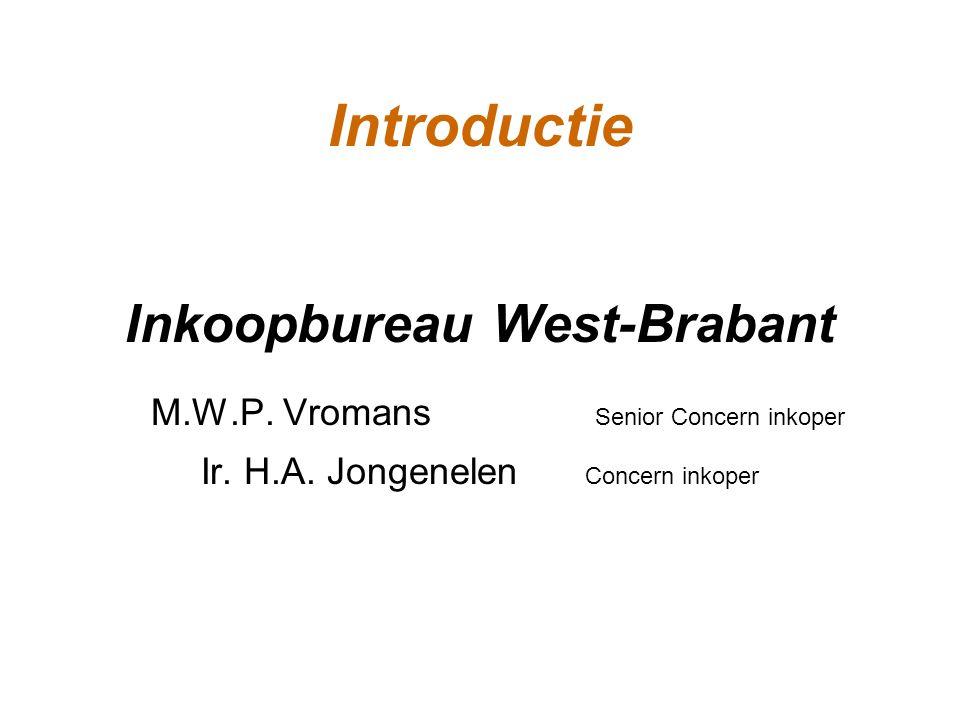 Introductie Inkoopbureau West-Brabant M.W.P. Vromans Senior Concern inkoper Ir. H.A. Jongenelen Concern inkoper