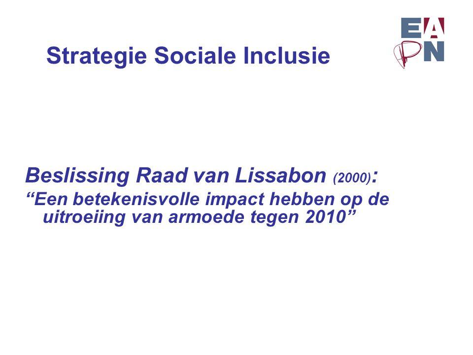 """Strategie Sociale Inclusie Beslissing Raad van Lissabon (2000) : """"Een betekenisvolle impact hebben op de uitroeiing van armoede tegen 2010"""""""