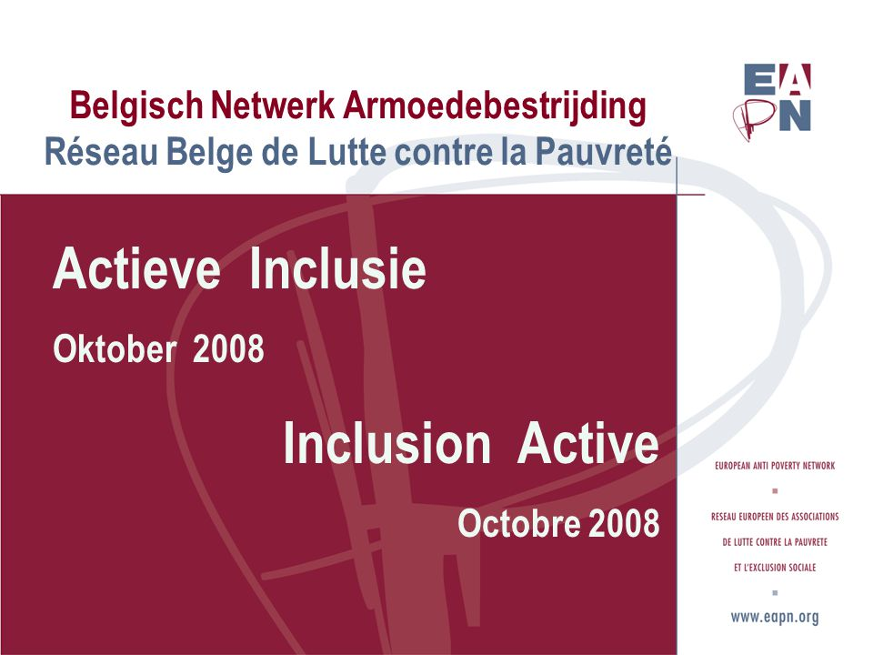 Belgisch Netwerk Armoedebestrijding Réseau Belge de Lutte contre la Pauvreté Actieve Inclusie Oktober 2008 Inclusion Active Octobre 2008