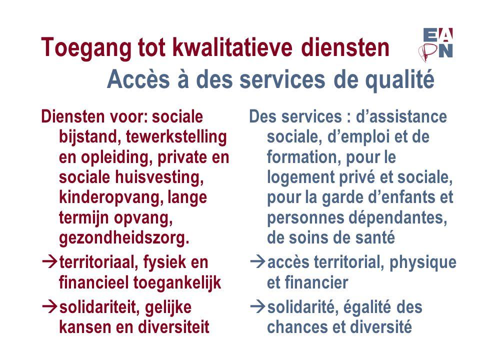 Toegang tot kwalitatieve diensten Accès à des services de qualité Diensten voor: sociale bijstand, tewerkstelling en opleiding, private en sociale huisvesting, kinderopvang, lange termijn opvang, gezondheidszorg.