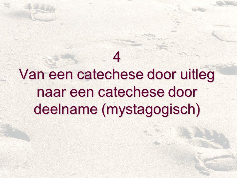 4 Van een catechese door uitleg naar een catechese door deelname (mystagogisch)