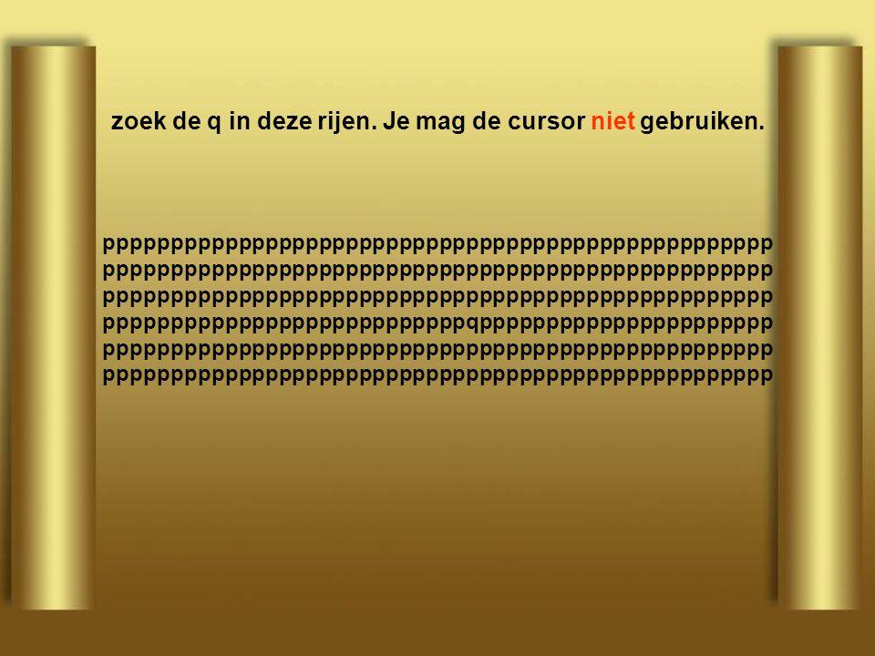 zoek de q in deze rijen.Je mag de cursor niet gebruiken.