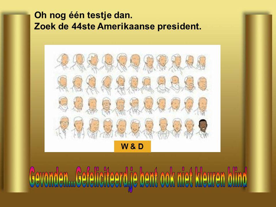 Oh nog één testje dan. Zoek de 44ste Amerikaanse president. W & D