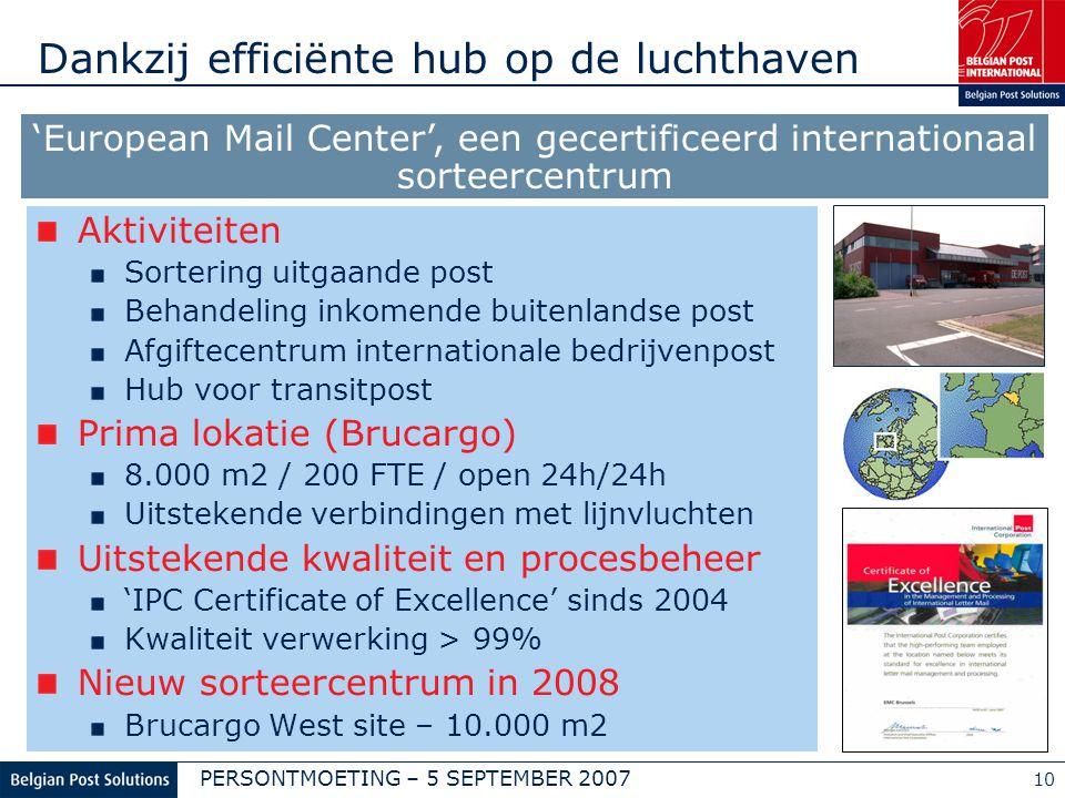 PERSONTMOETING – 5 SEPTEMBER 2007 10 Dankzij efficiënte hub op de luchthaven Aktiviteiten Sortering uitgaande post Behandeling inkomende buitenlandse