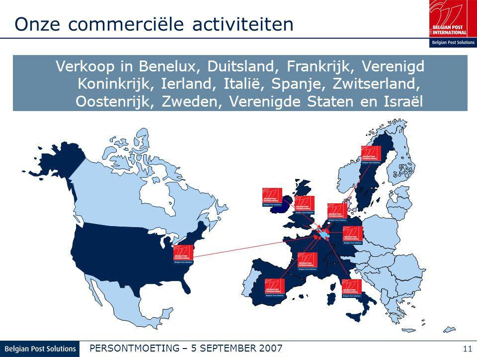 PERSONTMOETING – 5 SEPTEMBER 2007 11 Verkoop in Benelux, Duitsland, Frankrijk, Verenigd Koninkrijk, Ierland, Italië, Spanje, Zwitserland, Oostenrijk, Zweden, Verenigde Staten en Israël Onze commerciële activiteiten