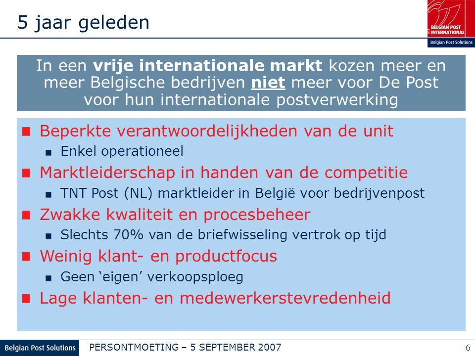PERSONTMOETING – 5 SEPTEMBER 2007 7 Transformatie & Internationale Expansie FASE 3 N° 1 BLIJVEN IN BELGIE + TOP 5 SPELER WORDEN IN EUROPA 2007 - 2009 FASE 1 TRANSFORMATIE 2002 - 2004 FASE 2 OPERATIONELE EXCELLENTIE + INTERNATIONALE EXPANSIE 2005 - 2006 Van een 'operationele unit' tot een 'Top 5 speler in EU'
