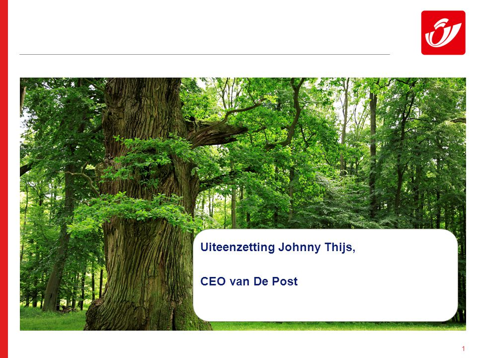 1 Uiteenzetting Johnny Thijs, CEO van De Post