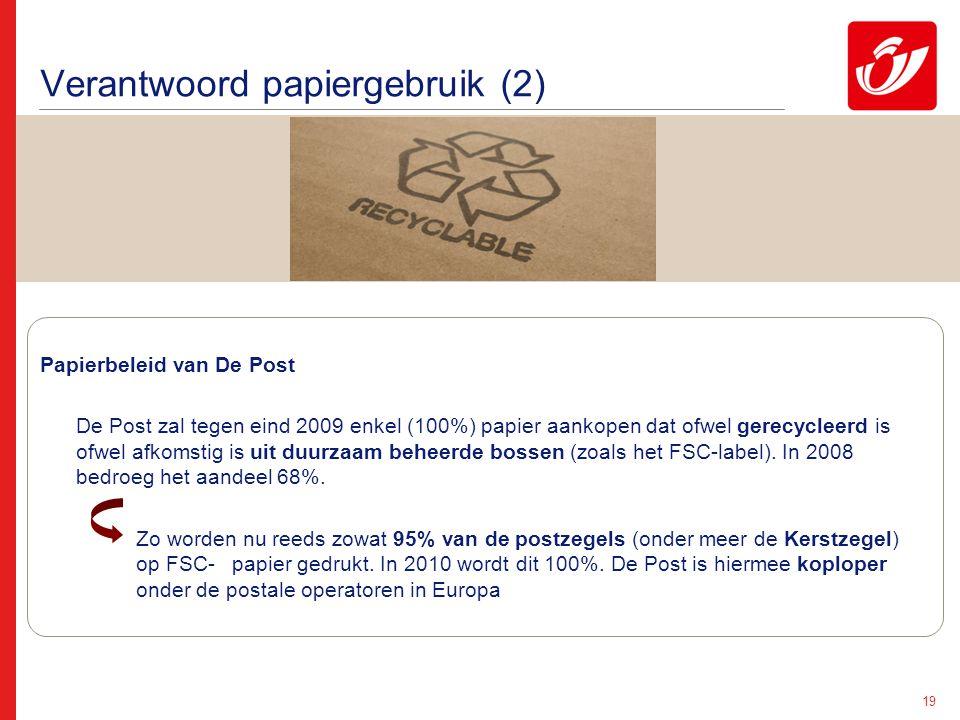 19 Papierbeleid van De Post De Post zal tegen eind 2009 enkel (100%) papier aankopen dat ofwel gerecycleerd is ofwel afkomstig is uit duurzaam beheerde bossen (zoals het FSC-label).
