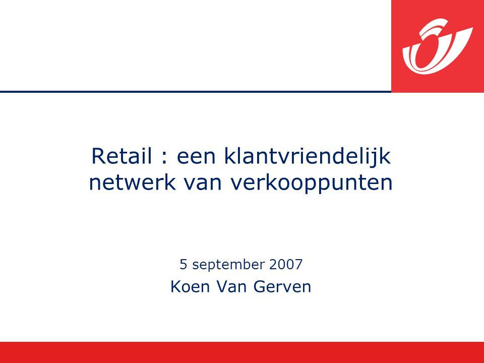 Retail : een klantvriendelijk netwerk van verkooppunten 5 september 2007 Koen Van Gerven